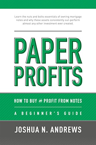 Download for free Paper Profits:How to Buy and Profit from Notes: A Beginner's Guide: Learn the nuts and bolts essentials of owning mortgage notes