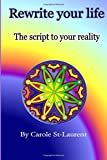 Rewrite your life: The script to your reality