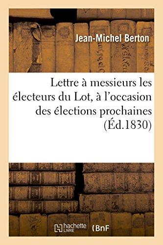 Lettre À Messieurs Les Électeurs Du Lot, À l'Occasion Des Élections Prochaines (Litterature) (French Edition)