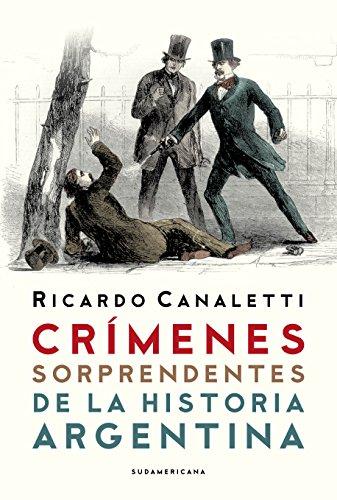 Descargar Libro Crímenes Sorprendentes De La Historia Argentina Ricardo Canaletti