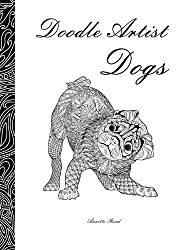 Doodle Artist - Dogs: A colouring book for grown ups