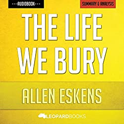 The Life We Bury, by Allen Eskens: Unofficial & Independent Summary & Analysis