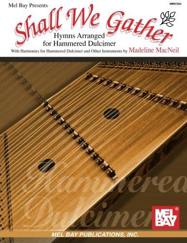 Mel Bay presents Shall We Gather: Hymns Arranged for Hammered Dulcimer ()
