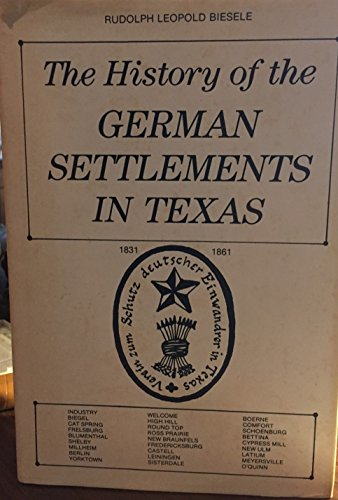 The History of the German Settlements in Texas 1831-1861