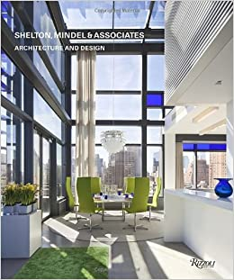 Shelton, Mindel & Associates: Architecture and Design: Michael Moran,  Joseph Giovannini: 9780847838530: Amazon.com: Books