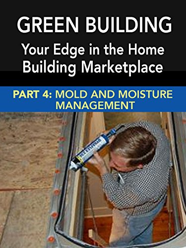 Green Building: Your Edge in the Home Building Marketplace - Mold and Moisture Management