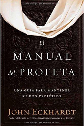 El manual del profeta / The Prophet's Manual: Una guía para mantener su don profético (Spanish Edition)