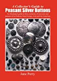 A collector's guide to peasant silver Buttons, Jane Perry, 184799850X