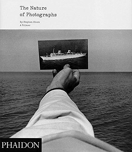 The Nature of Photographs A Primer by Shore, Stephen [Phaidon Press,2010] (Paperback) 2nd Edition