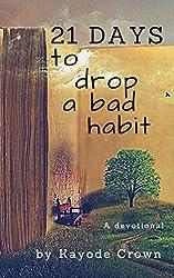 21 days to Drop a Bad Habit: A Devotional (21-day journey devotionals)