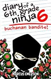 Diary of a 6th Grade Ninja 6: Buchanan Bandits!
