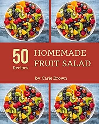 50 Homemade Fruit Salad Recipes Start A New Cooking Chapter With Fruit Salad Cookbook Kindle Edition By Brown Carie Cookbooks Food Wine Kindle Ebooks Amazon Com