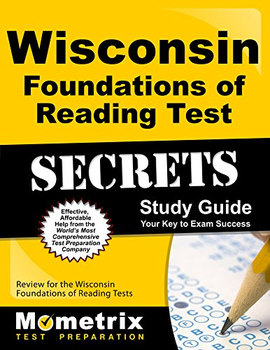 Wisconsin Foundations of Reading Test Secrets Study Guide: Review for the Wisconsin Foundations of Reading Test (Mometrix Secrets Study Guides)