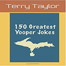 150 Greatest Yooper Jokes Audiobook by Terry Taylor Narrated by Rachel Brandt