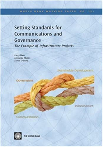 Setting Standards for Communication and Governance: The Example of Infrastructure Projects (World Bank Working Papers)