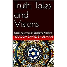 Truth, Tales and Visions: Rabbi Nachman of Breslov's Wisdom
