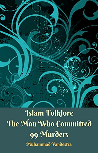 Islam Folklore The Man Who Committed 99 Murders