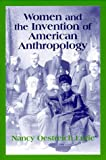 Women and the Invention of American Anthropology, Lurie, Nancy O., 1577660560