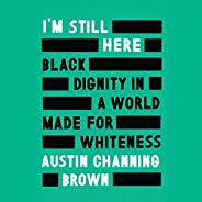 I'm Still Here: Black Dignity in a World Made for White