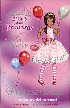 La Princesa Daisy Y La Aventura Del Carrusel (literatura Infantil (6-11 Años) - El Club De Las Princesas) Descargar ebooks Epub