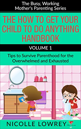 Pickups Potty (The How to Get Your Child to Do Anything Handbook, Volume 1: Tips to Survive Parenthood for the Overwhelmed and Exhausted (The Busy, Working Mother's Parenting Series))