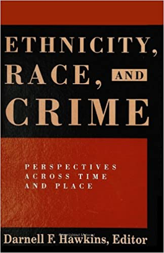 Perspectives Across Time and Place Ethnicity Race and Crime