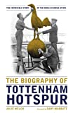 """The Biography of Tottenham Hotspur - The Incredible Story of the World Famous Spurs"" av Vision Sports Publishing"