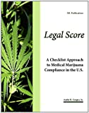 Legal Score - a Checklist Approach to Medical Marijuana Compliance in the U. S., Andre R.  Sr. Cooper and Andre R. Cooper, 0982972202