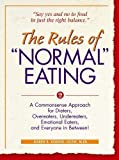 img - for The Rules of Normal Eating: A Commonsense Approach for Dieters, Overeaters, Undereaters, Emotional Eaters, and Everyone in Between! book / textbook / text book
