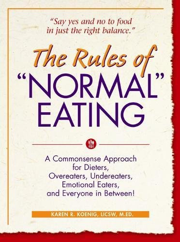 """Download The Rules of """"Normal"""" Eating: A Commonsense Approach for Dieters, Overeaters, Undereaters, Emotional Eaters, and Everyone in Between! pdf"""