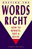 Getting the Words Right: How to Rewrite, Edit and Revise