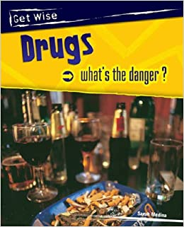 Drugs: What Is the Danger? : What Is the Danger? (Get Wise)