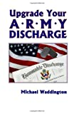 Upgrade Your Army Discharge, Michael Waddington, 0984720006