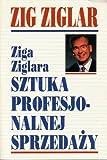 Ziga Ziglara Sztuka Profesjo-Nalnej Sprzedazy (in Polish)