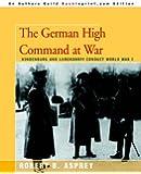 The German High Command at War: Hindenburg and Ludendorff Conduct World War I
