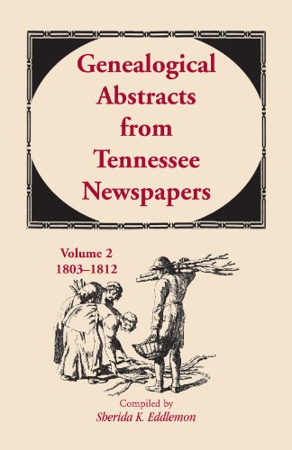 Genealogical Abstracts from Tennessee Newspapers, Volume 2, 1803-1812 ()