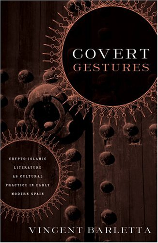 Download Covert Gestures: Crypto-Islamic Literature as Cultural Practice in Early Modern Spain pdf epub