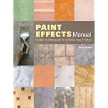 The Paint Effects Manual: A Step-by-step Guide to Creating Faux Finishes