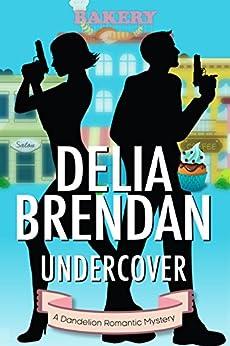 Undercover (A Dandelion Romantic Mystery (Book 1)) by [Brendan, Delia]