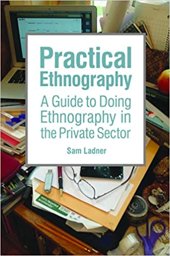Practical Ethnography A Guide to Doing Ethnography in the Private Sector