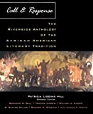 Call and Response : The Riverside Anthology of the African American Literary Tradition, Hill, Patricia L., 0395884055