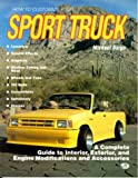 How to Customize Your Sport Truck : A Complete Guide to Interior, Exterior and Engine Modifications and Accessories, Bargo, Michael, 0879383801