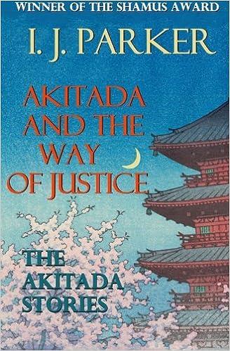 Akitada and the Way of Justice: The Akitada Stories: I  J  Parker