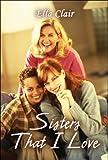 Sisters That I Love, Ella Clair, 160703350X