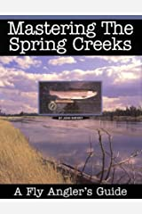 Mastering the Spring Creeks: A Fly Angler's Guide Hardcover