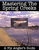 Mastering the Spring Creeks, John Shewey, 1571880011