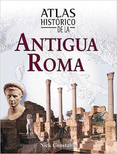 Atlas historico de la antigua Roma: Amazon.es: Constable, Nick: Libros