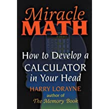 Miracle Math: How to Develop a Calculator in Your Head (Flowmotion Book Ser.)