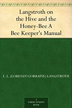 Langstroth on the Hive and the Honey-Bee A Bee Keeper's Manual by [Langstroth, L. L. (Lorenzo Lorraine)]