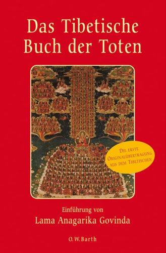 Das Tibetische Buch der Toten: Die erste deutsche Originalübertragung aus dem Tibetischen/Einführung von Lama Anagarika Govinda